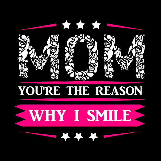 Mom You Are The Reason Why I Smile Shirt I Love My Mom Pillow