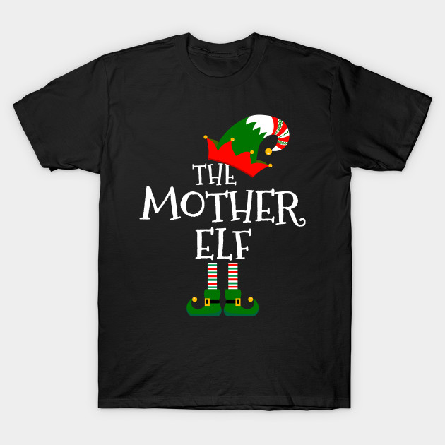 Easy The Mother Elf Costume Matching Family Group Christmas T-Shirt