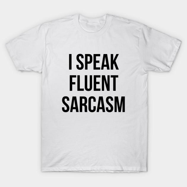 ccfe317c9 I SPEAK FLUENT SARCASM T-Shirt Funny Unisex Tee Sarcastic - I Speak ...