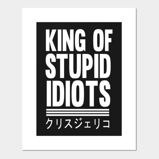 King of Stupid Idiots