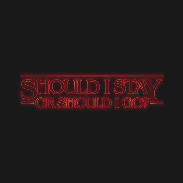 Should I Stay Or Shoul I Go