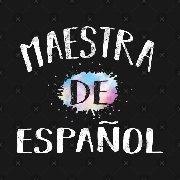Maestra De Espanol Teacher - Spanish Language Womens Gift