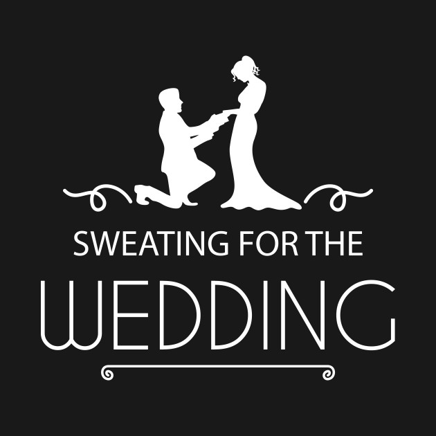 Bride Groom Gift Sweating For The Wedding Wedding Night T Shirt