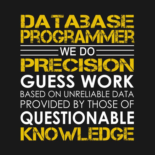 Database Programmer We Do Precision Guess Work - Database Programmer ...