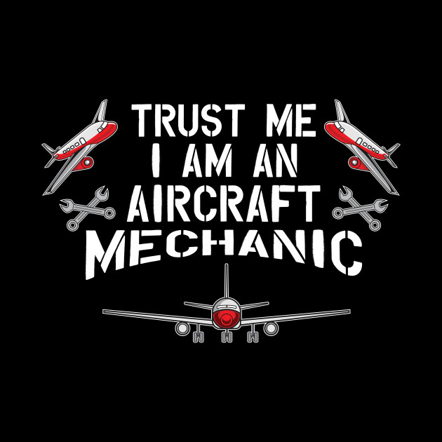 8d968753e Funny Trust Me I Am An Aircraft Mechanic T-Shirt Gift - Aircraft ...