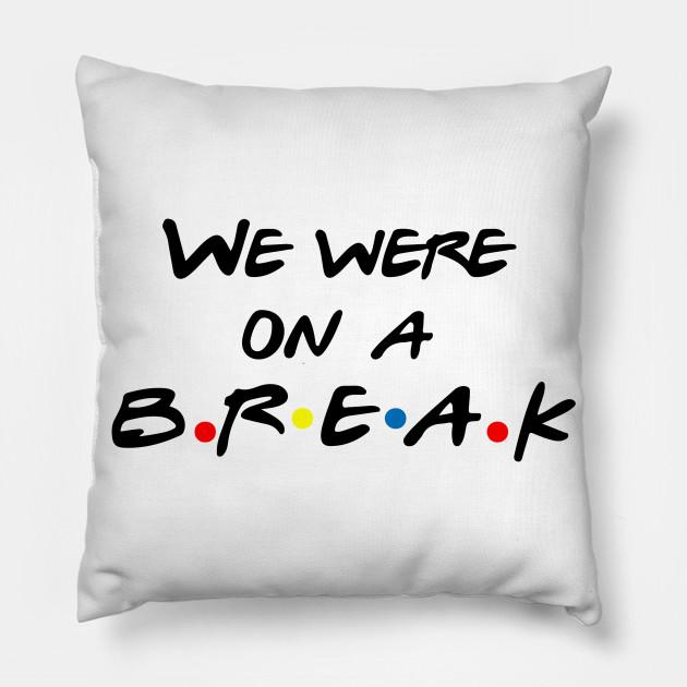 We were on a break, friends quote, friends tv show