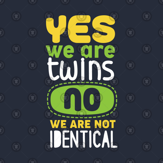 c68979a7105 Yes We Are Twins No We Are Not Identical - Twins - T-Shirt