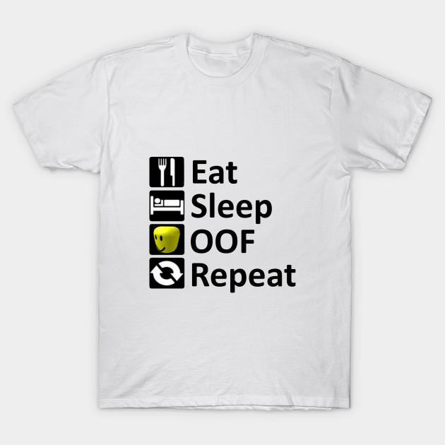 Eat Sleep Oof Repeat Roblox Meme Roblox T Shirt Teepublic