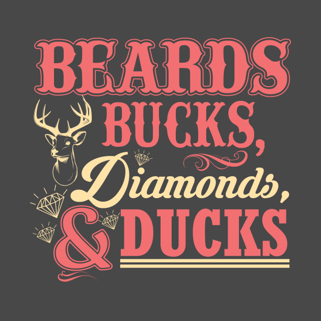Beards Bucks Diamonds and Ducks