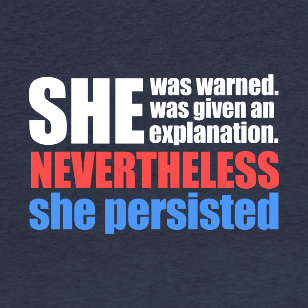 Nevertheless - she persisted