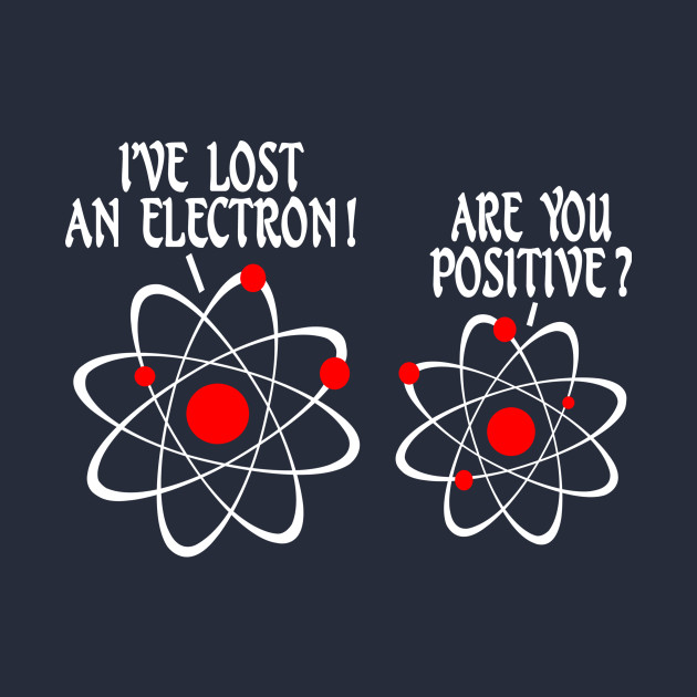 b7f61890 IVE LOST AN ELECTRON ARE YOU POSITIVE - Quotes - Kids T-Shirt ...