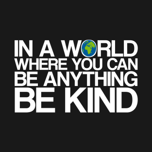 In a world where you can be anything be kind t-shirts