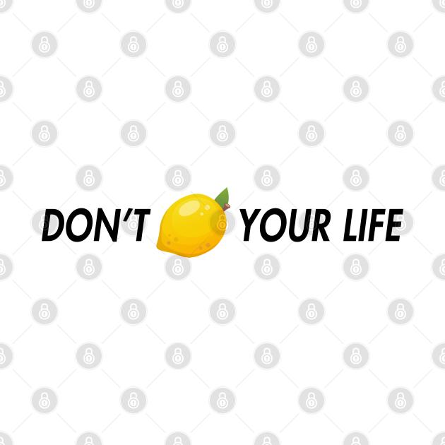 dont lemon your life