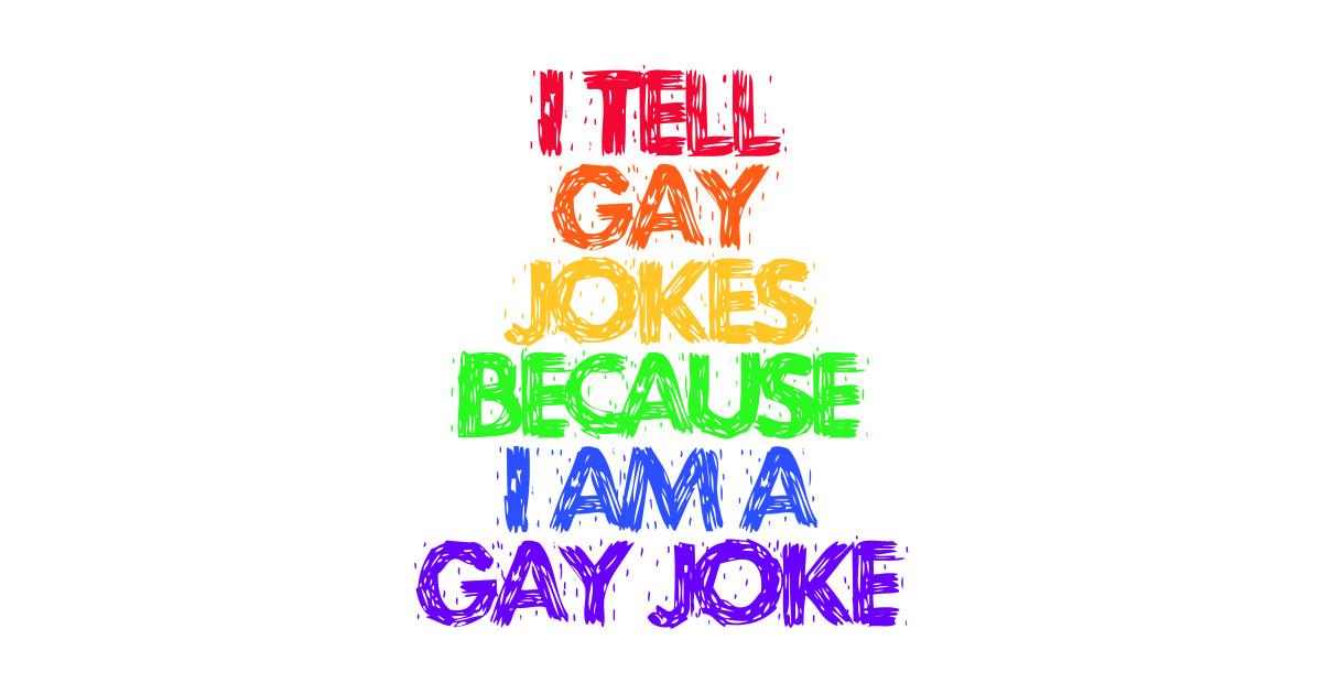 I tell gay jokes because i am a gay joke novelyste