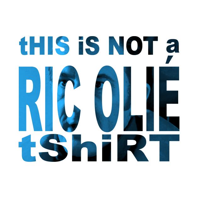This is not a Ric Olié T-Shirt