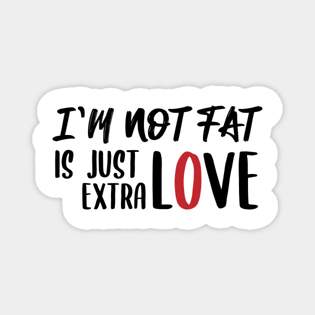 Quotes Funny Not Fat Just Extra Love Funny Quote Magnet Teepublic