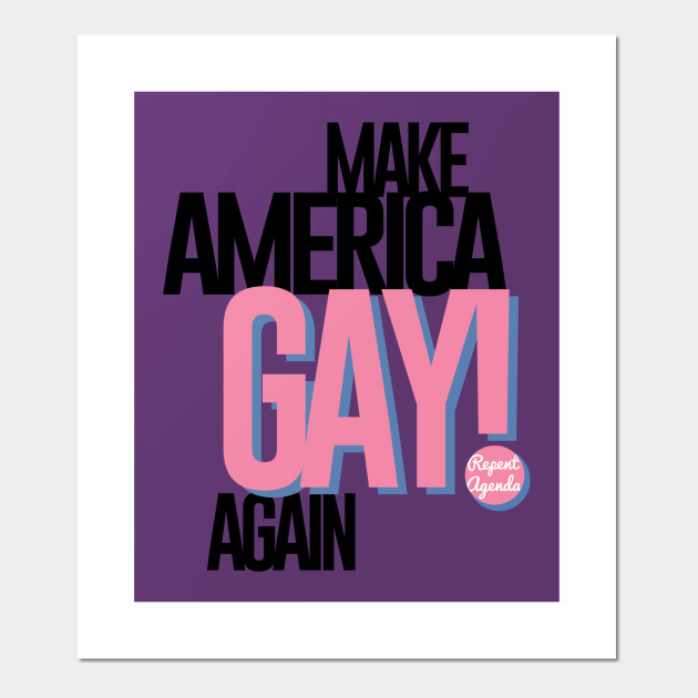 MAKE AMERICA GAY! AGAIN Posters and Art Prints