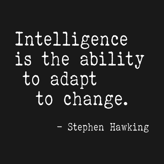 Image result for intelligence is the ability to adapt to change