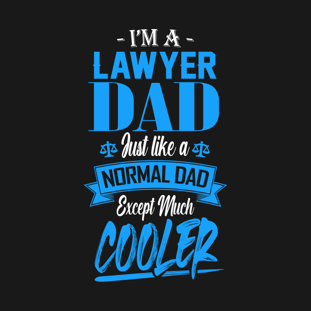 I'm a Lawyer Dad Just like a Normal Dad Except Much Cooler