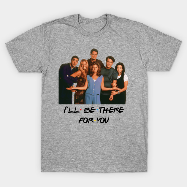bed772346 Friends I'll Be There For You - Friends - T-Shirt | TeePublic