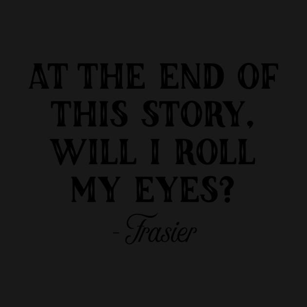 Frasier at the end of the story frasier t shirt teepublic