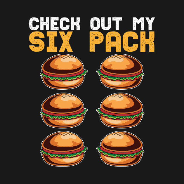 Check Out My Six Pack Burger Buns Fast Food Lover T-Shirt