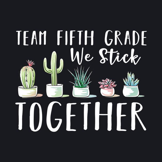 Team Fifth Grade We Stick Together Shirt Back To School
