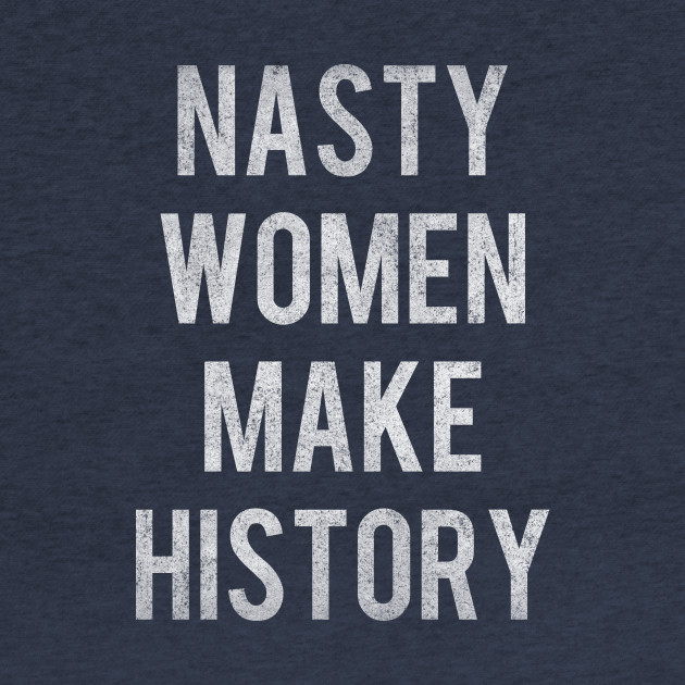 Vintage Nasty Women Make History