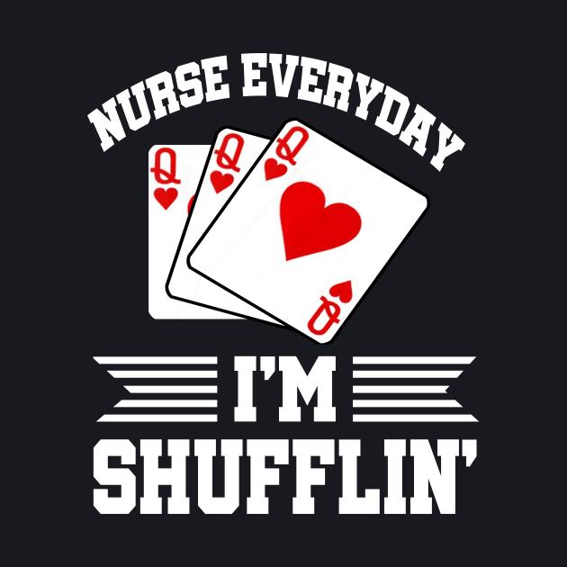 Nurses Everyday Im Shufflin Tshirt - Queen of Hearts