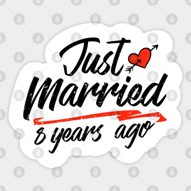 Just Married 8 Year Ago Funny Wedding Anniversary Gift For Couples Novelty Way To Celebrate A Milestone Anniversary 8 8th Sticker Teepublic Uk