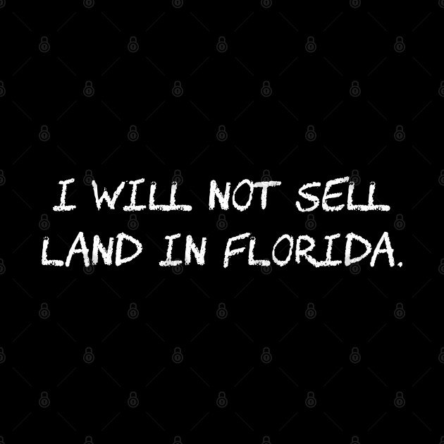 I will not sell land in Florida