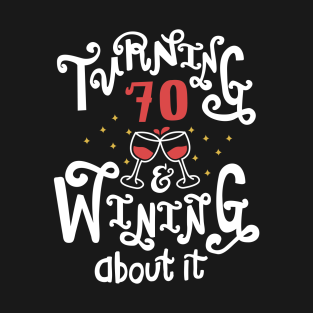 Turning 70 And Wining About It T Shirt