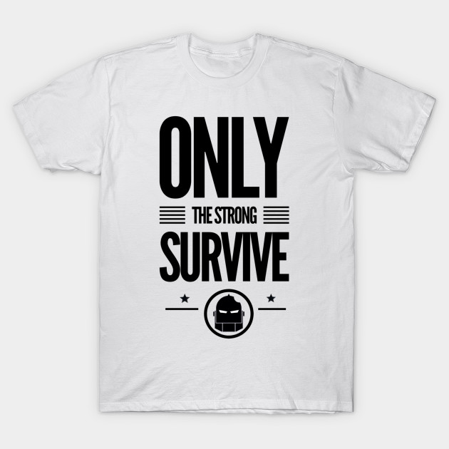 47c39b3fb Only The Strong Survive Shirt | www.picswe.com