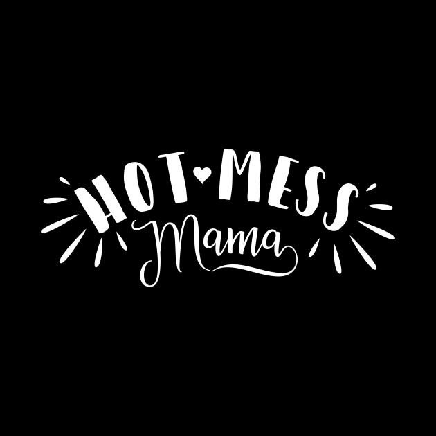 Hot Mess Mama, White Ink, Short Sleeve, Mom Gift for Mom, Funny Mom Mom Life FT249