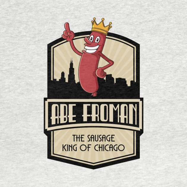 Abe Froman, The Sausage King of Chicago