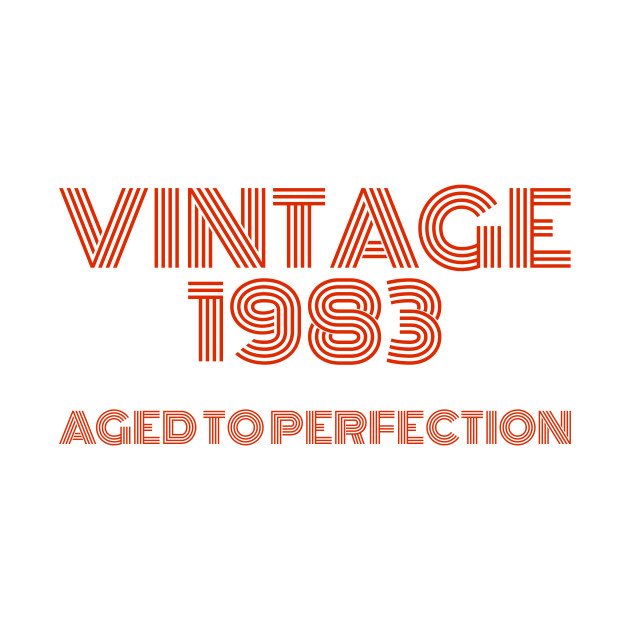 Vintage 1983 Aged to perfection.