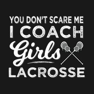 You Don't Scare Me I Coach Lacrosse T-Shirt