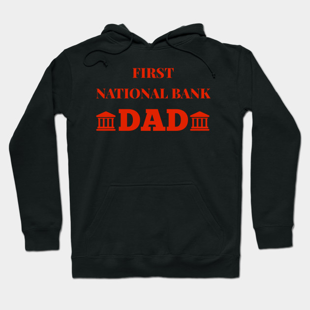First National Bank Dad Fathers Day dad Hoodie