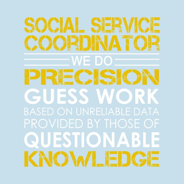 Social Service Coordinator We Do Precision Guess Work   Social Service  Coordinator   T Shirt | TeePublic