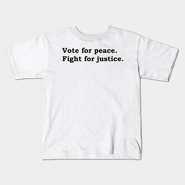 4617803673a Vote for peace. Fight for justice. - Justice - Kids T-Shirt | TeePublic