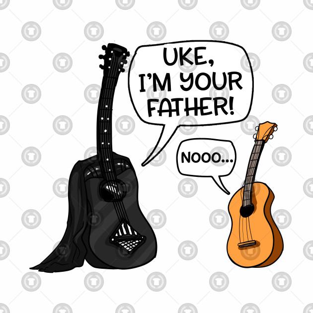 830abd071 Uke I Am Your Father Funny Guitar And Ukulele Pun Joke - I Am Your ...