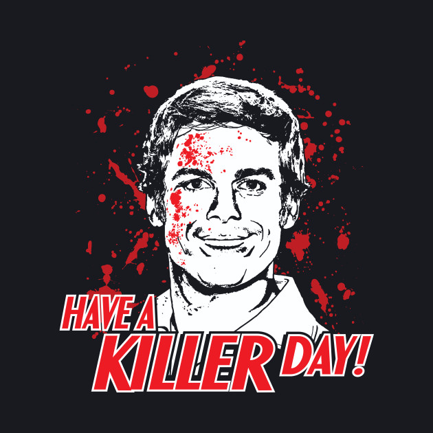 Dexter - Have A Killer Day