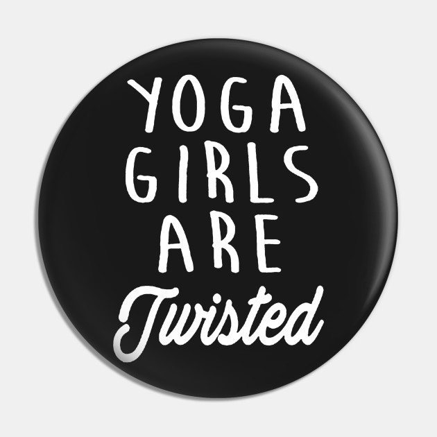 Yoga Girls Are Twisted Yoga Girls Are Twisted Pin Teepublic