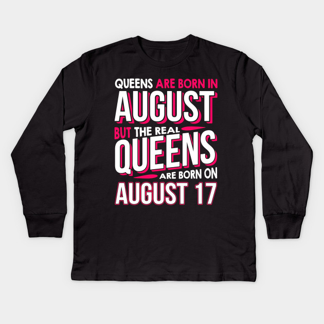 7ab90c603 Real Queens Are Born On August 17 T-shirt 17th Birthday Gift Kids Long  Sleeve T-Shirt
