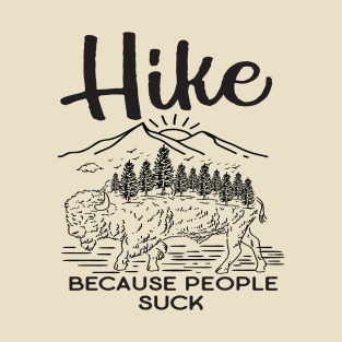 20189bb8d Hike Because People Suck T-Shirt