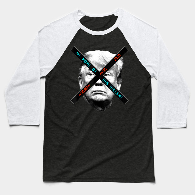 Andrew Yang 2020 No More Bs Anti Trump Baseball T-Shirt