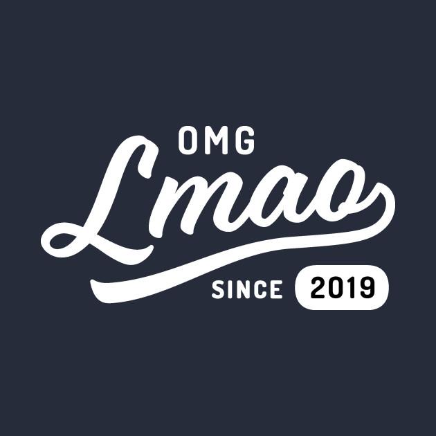 ead3d3ee OMG LMAO SINCE 2019 - Funny Quote - T-Shirt | TeePublic