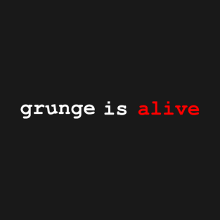 Grunge is alive t-shirts