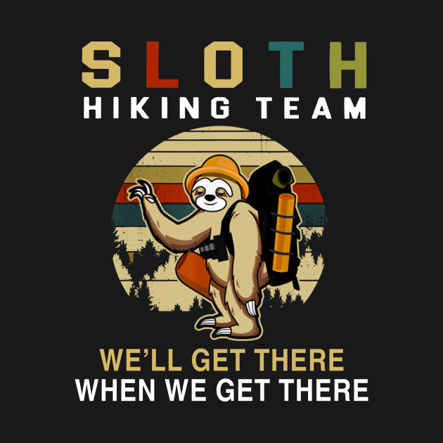Sloth Hiking Team We Will Get There When We Get There T-Shirt