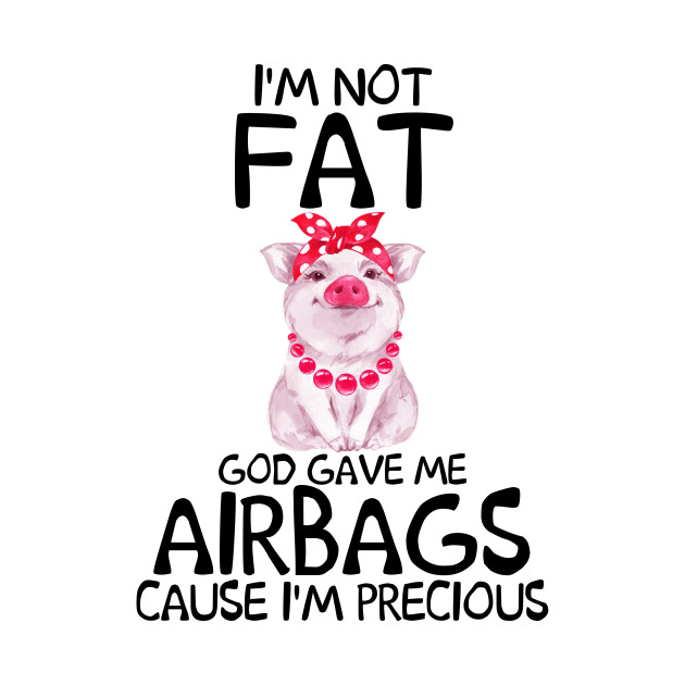I'm not fat god gave me airbags because i'm precious shirt - Pink design - Pink lovely - Pink funny shirt - Pink gifts - Farmer design T shirt